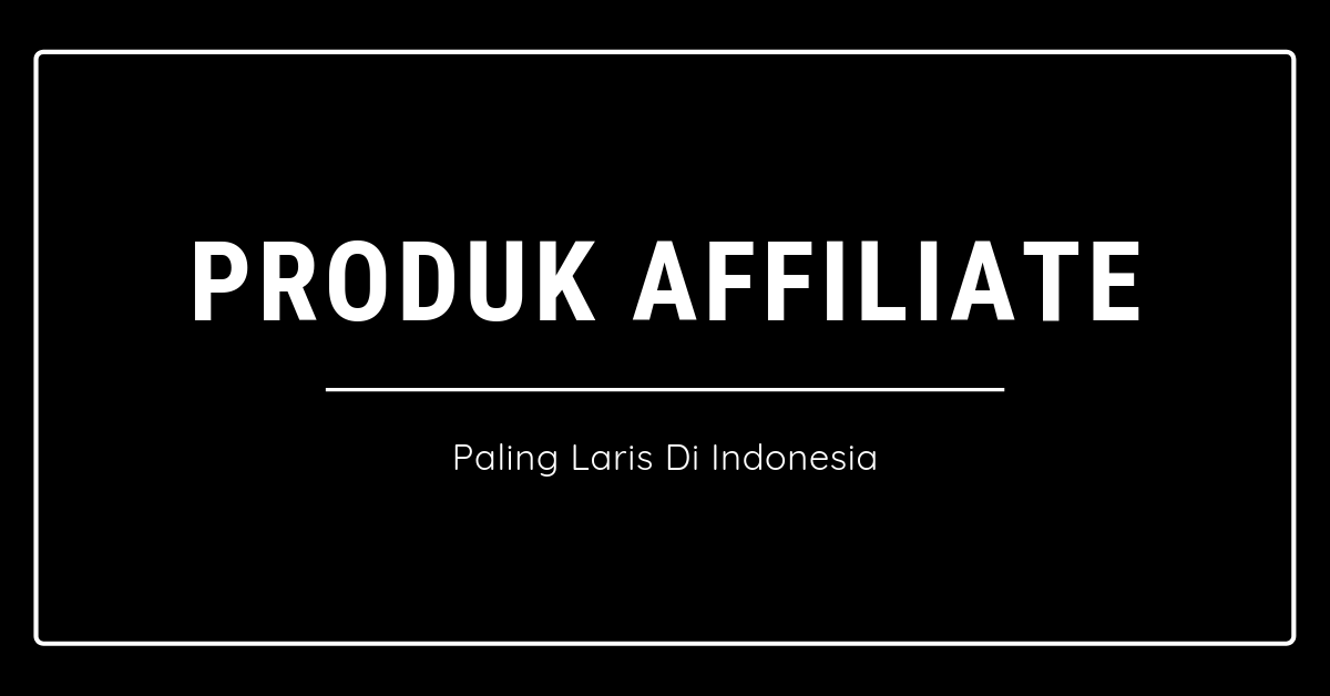 Produk Affiliate Paling Laris Di Indonesia